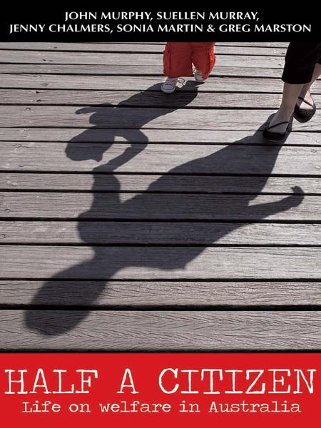 Half a Citizen: Life on welfare in Australia