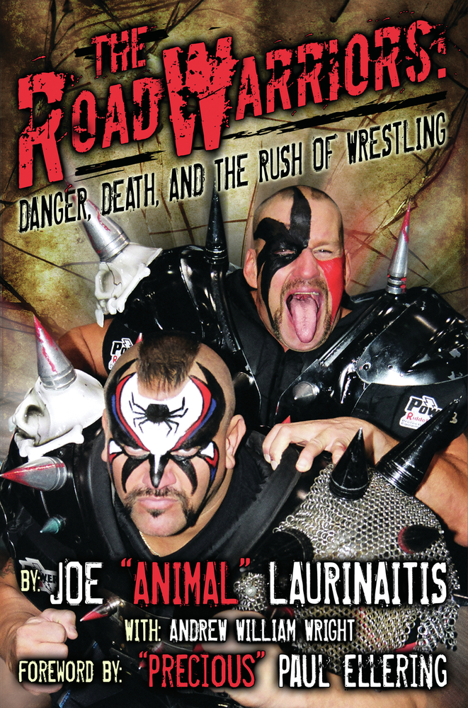 The Road Warriors: Danger, Death, and the Rush of Wrestling By: Andrew William Wright,Joe Animal Laurinaitis