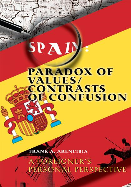 Spain: Paradox of Values/Contrasts of Confusion By: Frank Arencibia