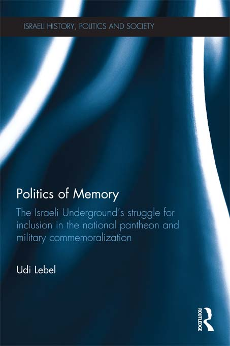 Politics of Memory: Military Commemoralization and National Identity in Israel