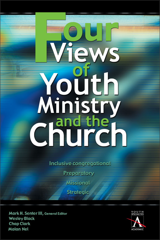 Four Views of Youth Ministry and the Church By: Chap   Clark,Malan   Nel,Mark H.   Senter, III,Wesley   Black