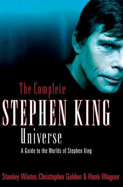 The Complete Stephen King Universe By: Christopher Golden,Hank Wagner,Stanley Wiater