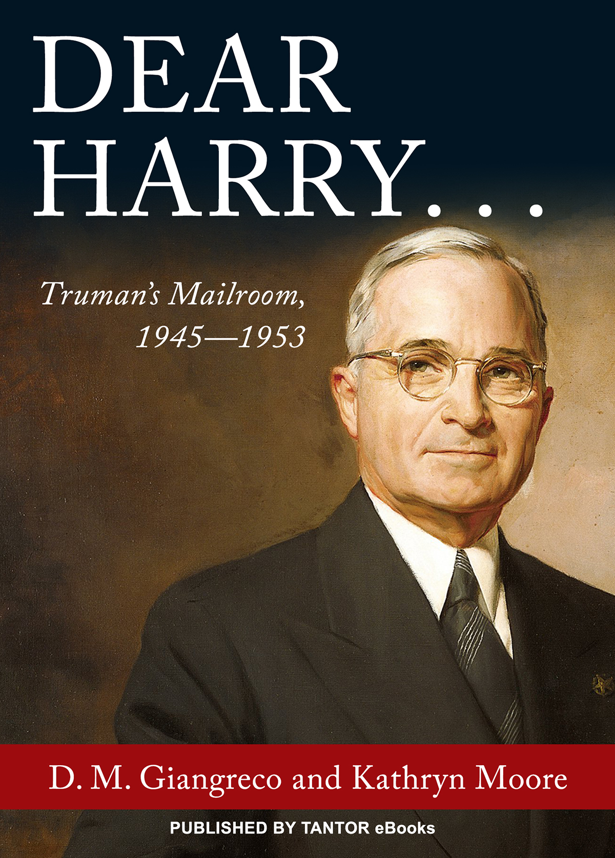 Dear Harry...: Truman's Mailroom, 1945-1953
