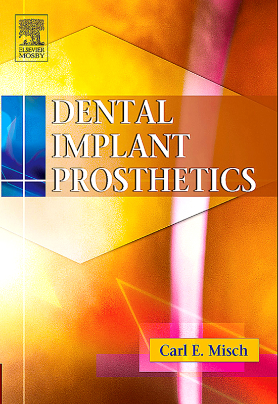 Dental Implant Prosthetics By: Carl E. Misch