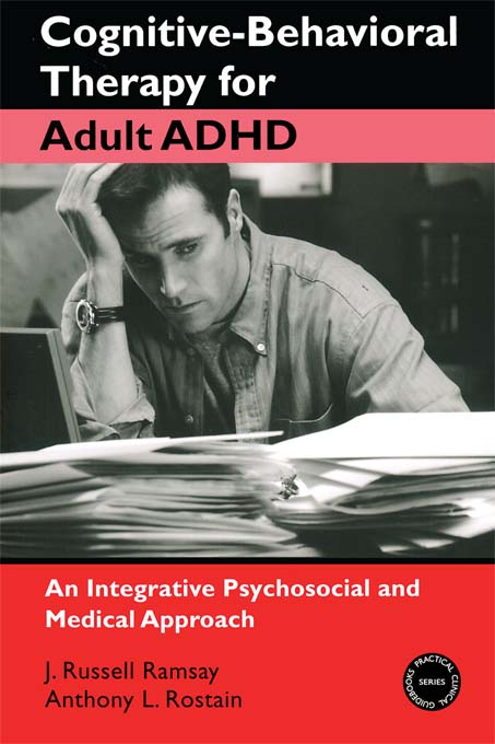 Cognitive-Behavioral Therapy for Adult ADHD By: Anthony  L. Rostain,Russell J. Ramsay