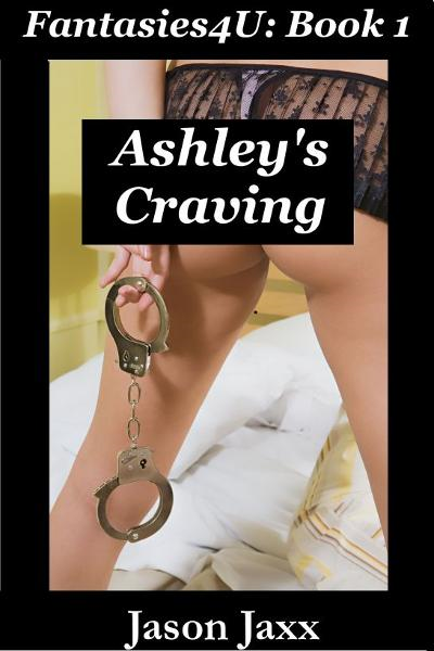 Ashley's Craving: Fantasies4U Book 1