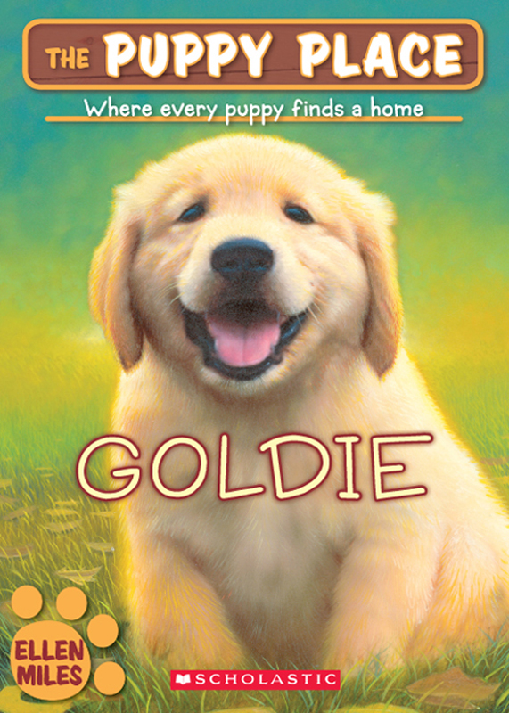 The Puppy Place #1: Goldie By: Ellen Miles