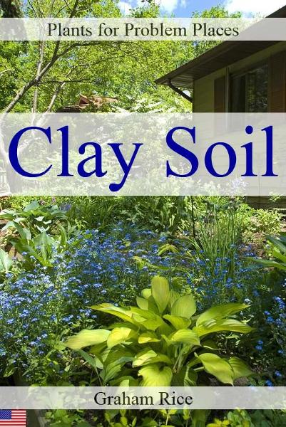 Plants for Problem Places: Clay Soil [North American Edition] By: Graham Rice