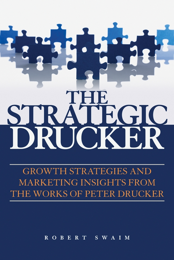 The Strategic Drucker By: Robert W. Swaim