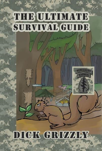The Ultimate Survival Guide By: Dick Grizzly