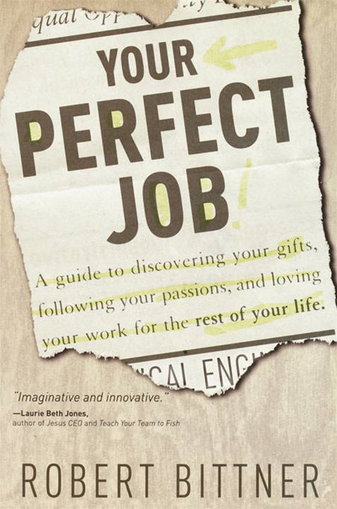 Your Perfect Job By: Robert Bittner