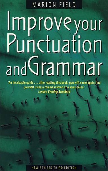Improve Your Punctuation and Grammar By: Marion Field