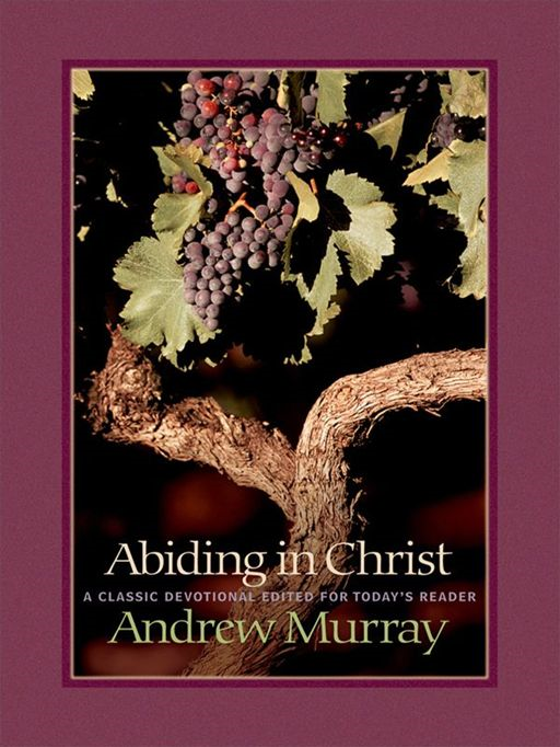 Abiding in Christ By: Andrew Murray