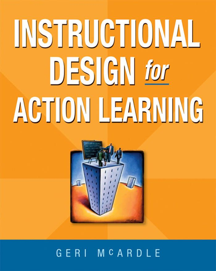 Instructional Design for Action Learning By: Geri MCARDLE