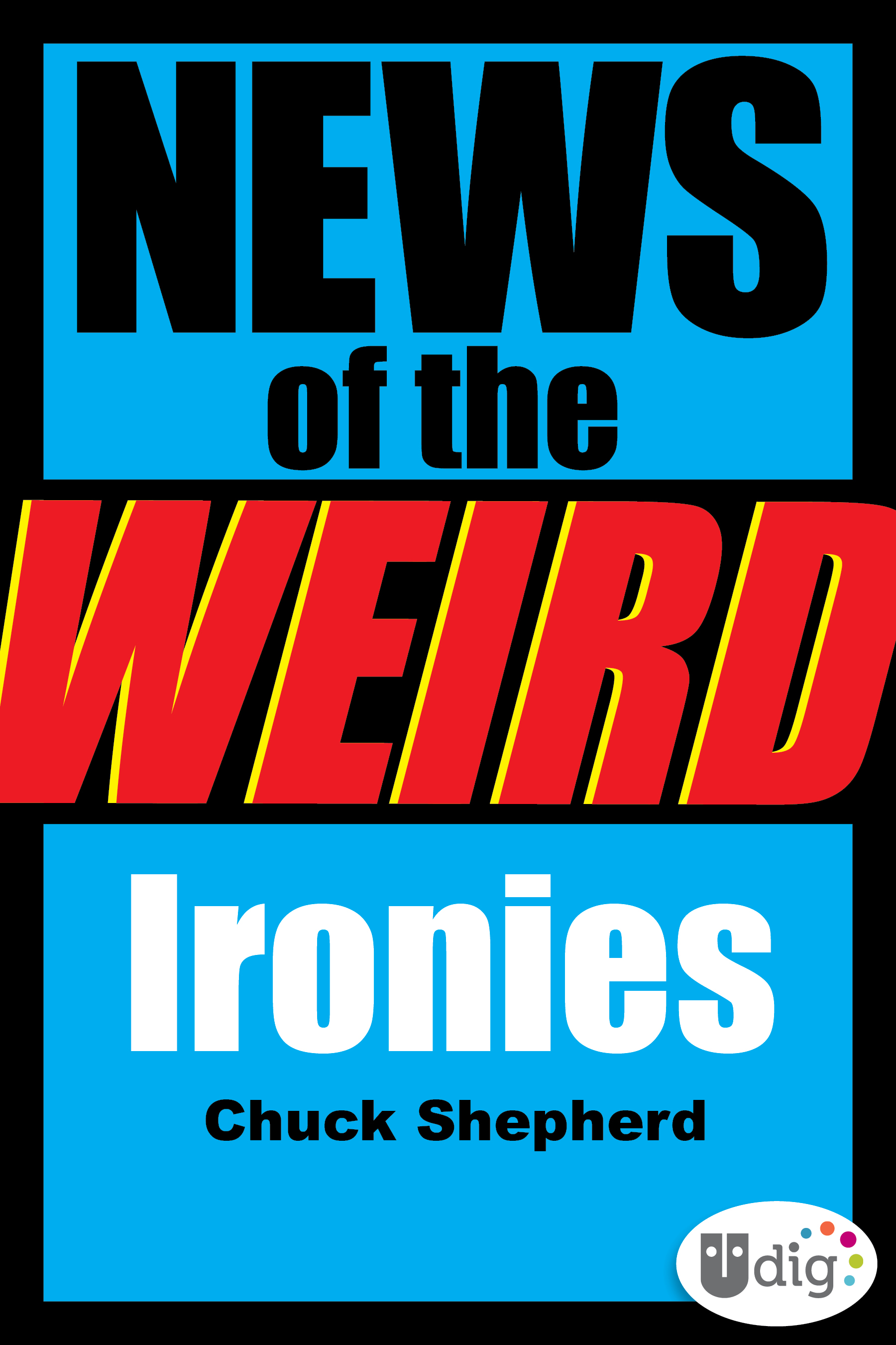 News of the Weird: Ironies By: Chuck Shepherd