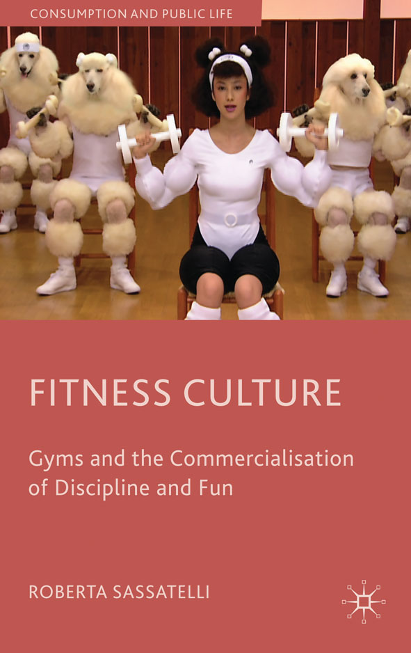 Fitness Culture Gyms and the Commercialisation of Discipline and Fun