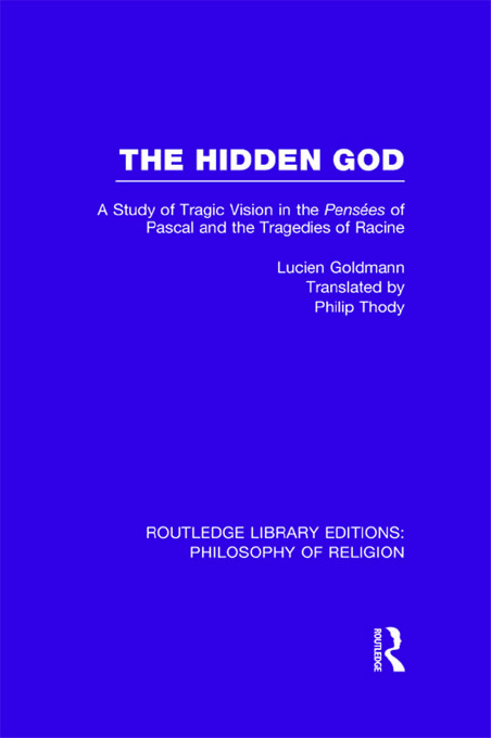 The Hidden God A Study of Tragic Vision in the Pense?es of Pascal and the Tragedies of Racine