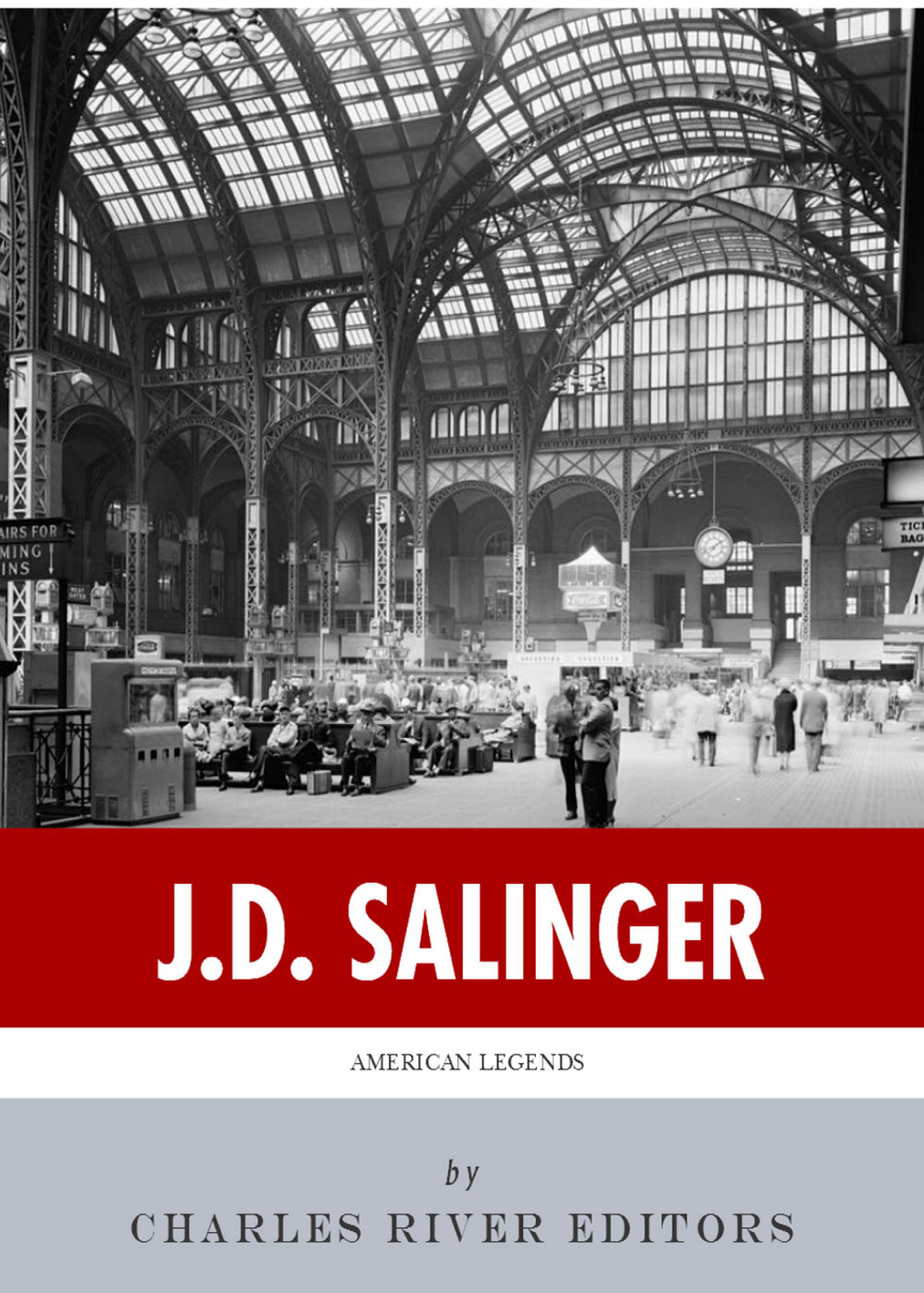 American Legends: The Life of J.D. Salinger By: Charles River Editors