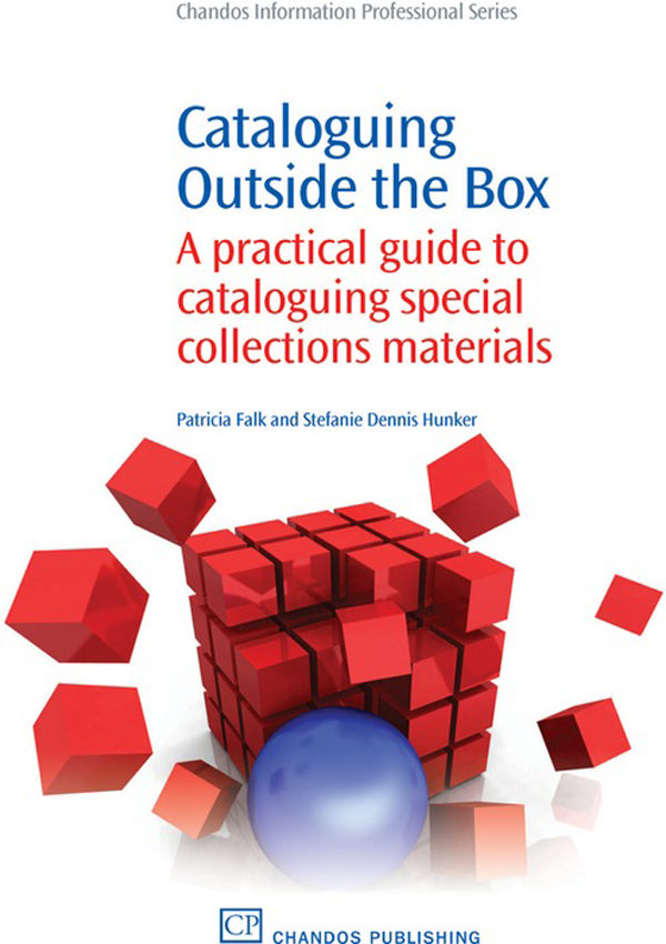 Cataloguing Outside the Box A Practical Guide To Cataloguing Special Collections Materials