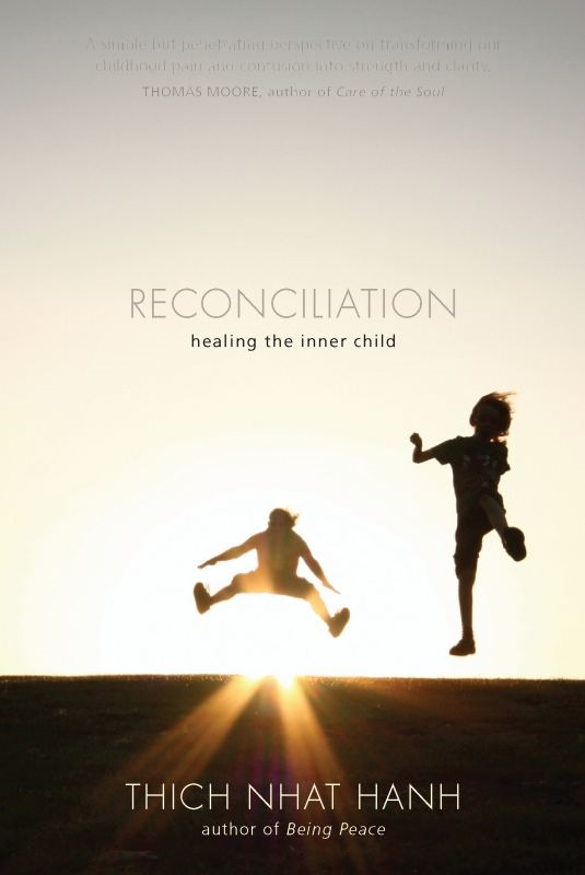 Reconciliation: Healing the Inner Child By: Thich Nhat Hanh