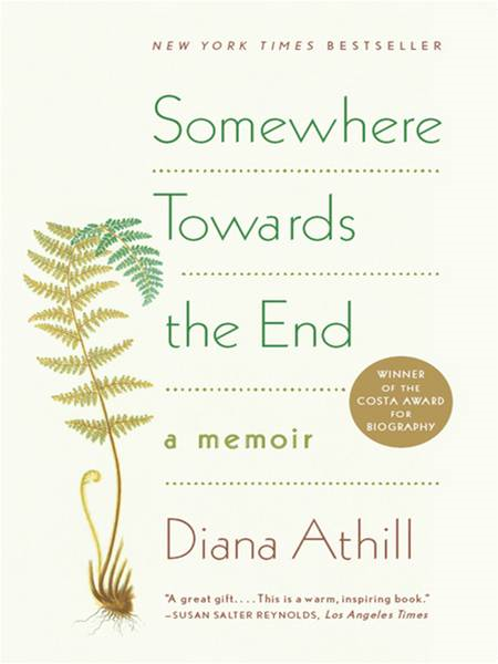 Somewhere Towards the End: A Memoir By: Diana Athill