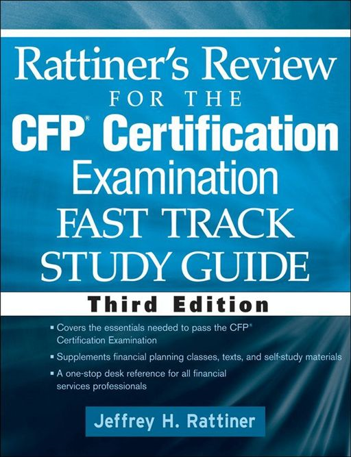 Rattiner's Review for the CFP(R) Certification Examination, Fast Track, Study Guide By: Jeffrey H. Rattiner