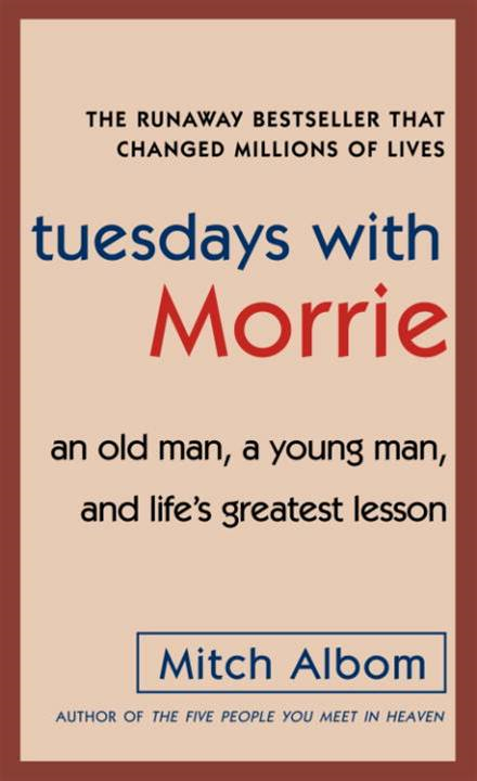 Tuesdays with Morrie By: Mitch Albom