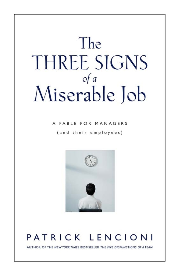 The Three Signs of a Miserable Job By: Patrick M. Lencioni