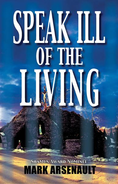 Speak Ill of the Living By: Mark Arsenault