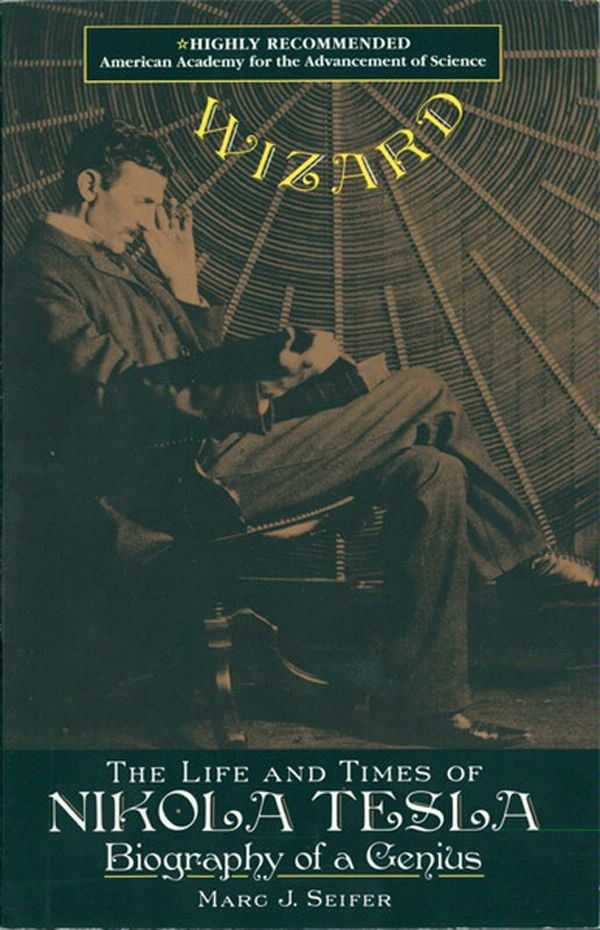 Wizard: The Life And Times Of Nikola Tesla By: Marc Seifer