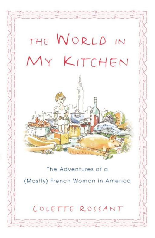 The World in My Kitchen By: Colette Rossant