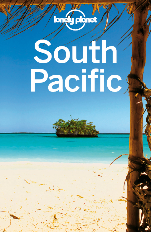 Lonely Planet South Pacific By: Brett Atkinson,Celeste Brash,Craig McLachlan,Jayne D'Arcy,Jean-Bernard Carillet,Lonely Planet,Virginia Jealous