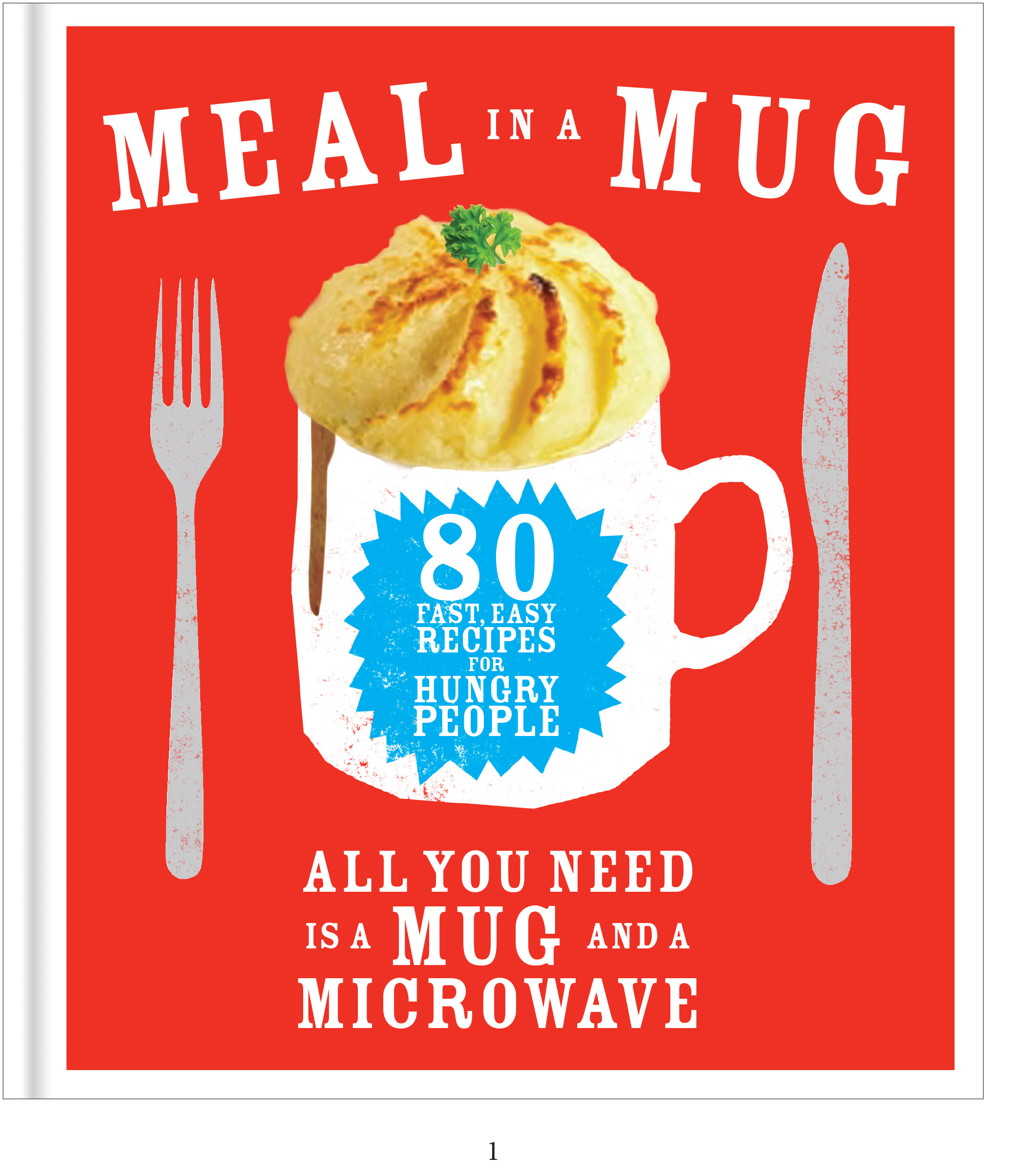 Meal in a Mug 80 fast,  easy recipes for hungry people - all you need is a mug and a microwave