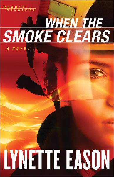 When the Smoke Clears: A Novel By: Lynette Eason