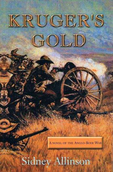 KRUGER'S GOLD: A novel Of The Anglo-Boer War By: Sidney Allinson