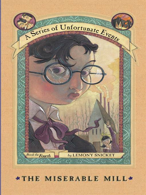 A Series of Unfortunate Events #4: The Miserable Mill By: Lemony Snicket,Brett Helquist,Michael Kupperman