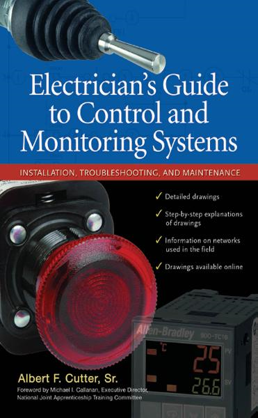 Electrician''s Guide to Control and Monitoring Systems: Installation, Troubleshooting, and Maintenance By: Sr. Albert F. Cutter