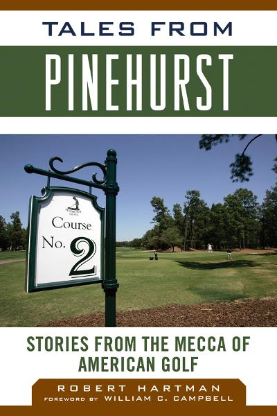 Tales from Pinehurst: Stories from the Mecca of American Golf By: Robert Hartman
