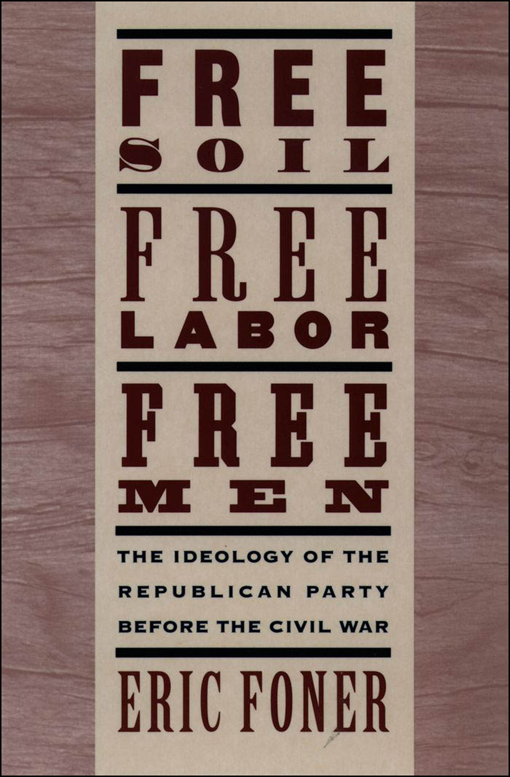 Free Soil, Free Labor, Free Men:The Ideology of the Republican Party before the Civil War With a New Introductory Essay