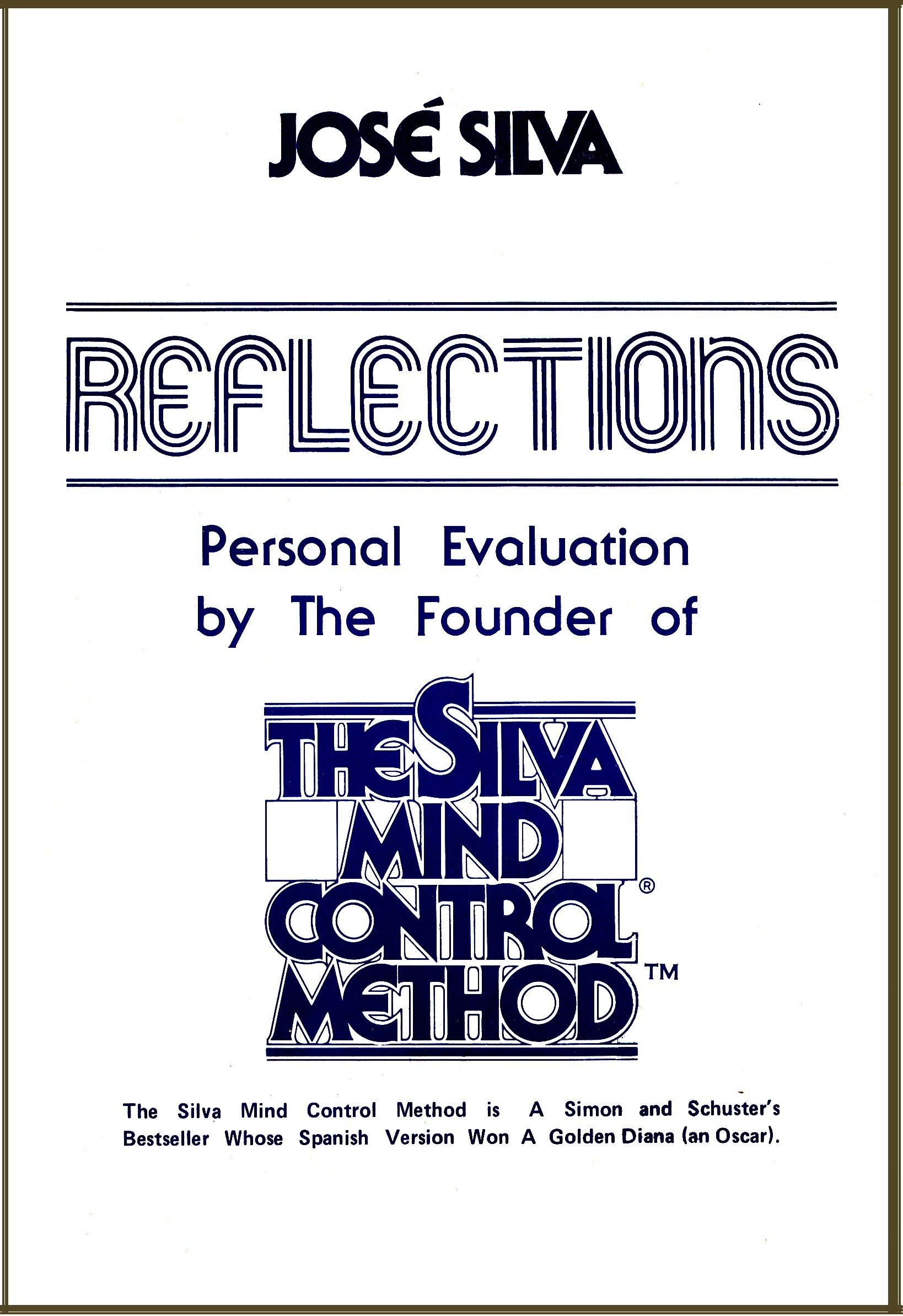 Reflections, Personal Evaluation by the Founder of the Silva Method By: Jose Silva