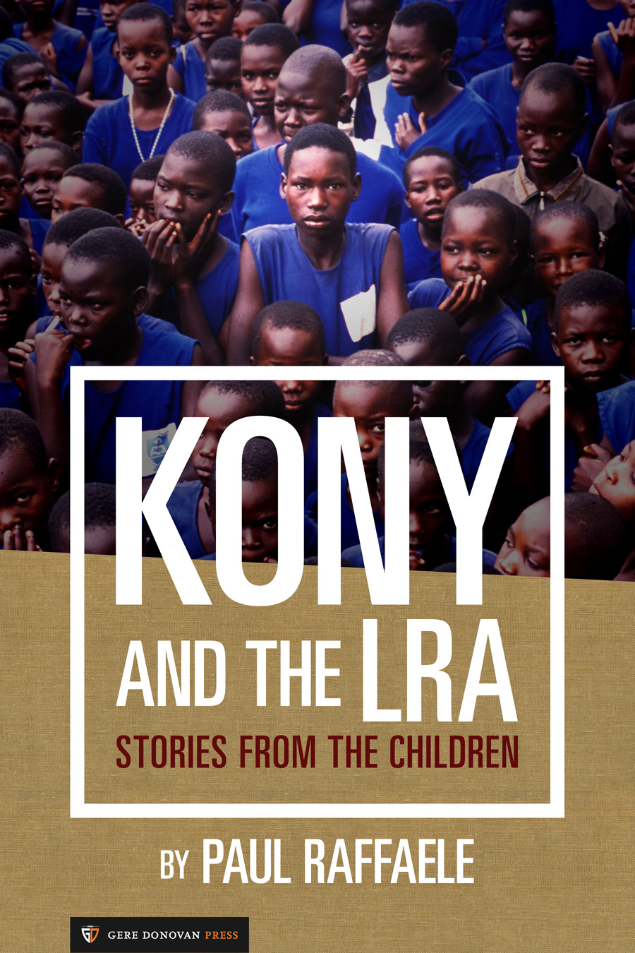 Kony and the LRA By: Paul Raffaele