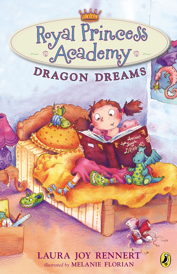 Royal Princess Academy: Dragon Dreams By: Laura Joy Rennert,Melanie Florian