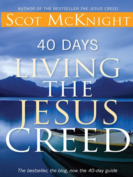 40 Days Living the Jesus Creed By: Scot McKnight
