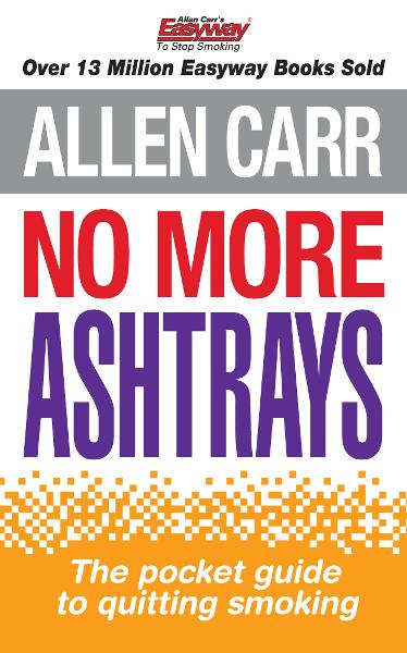 Allen Carr's No More Ashtrays By: Allen Carr