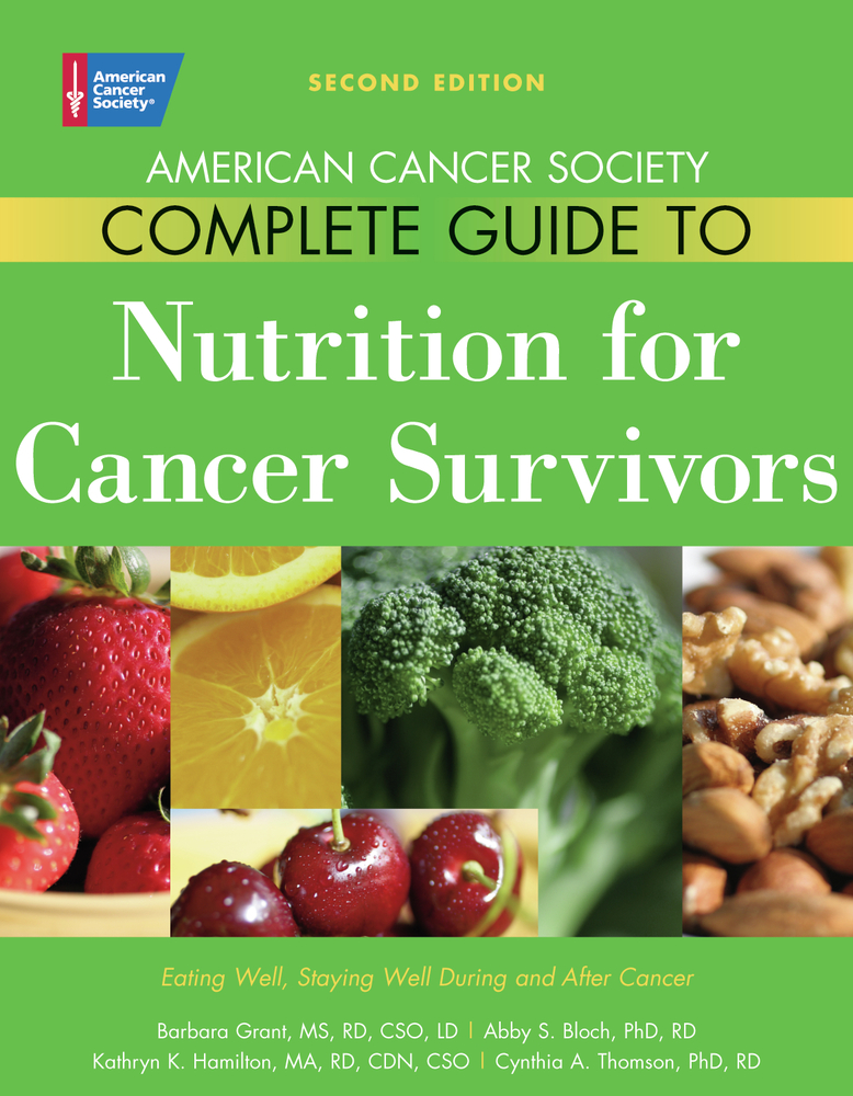 American Cancer Society Complete Guide to Nutrition for Cancer Survivors: Eating Well, Staying Well During and After Cancer By: