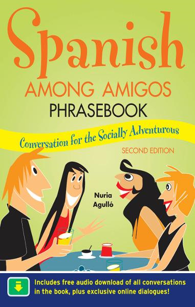 Spanish Among Amigos Phrasebook, Second Edition By: Nuria Agull�