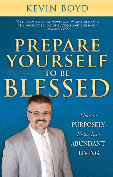 Prepare Yourself to be Blessed: How to Purposely Walk into Abundant Living