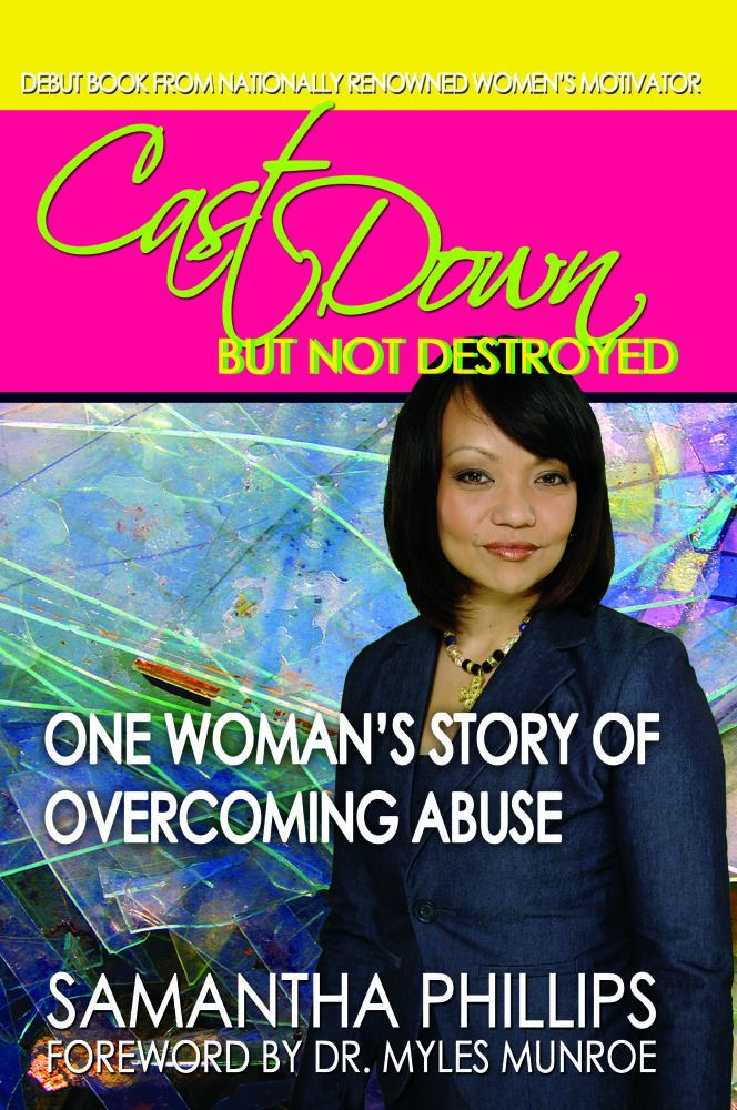 Cast Down But Not Destroyed - One Woman's Story of Overcoming Abuse By: Samantha Phillips