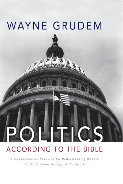 Politics - According to the Bible By: Wayne   Grudem