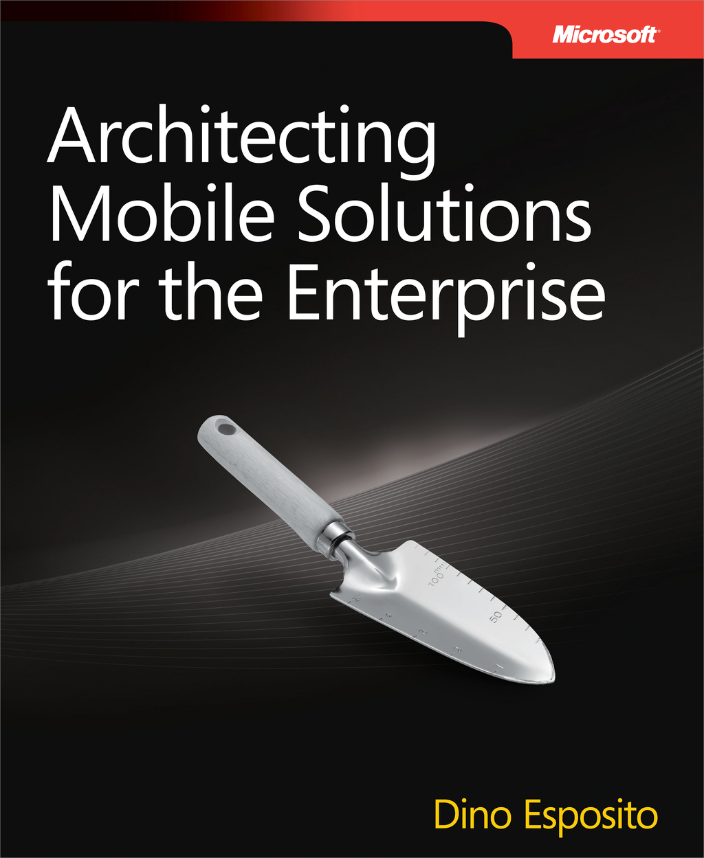 Architecting Mobile Solutions for the Enterprise By: Dino Esposito